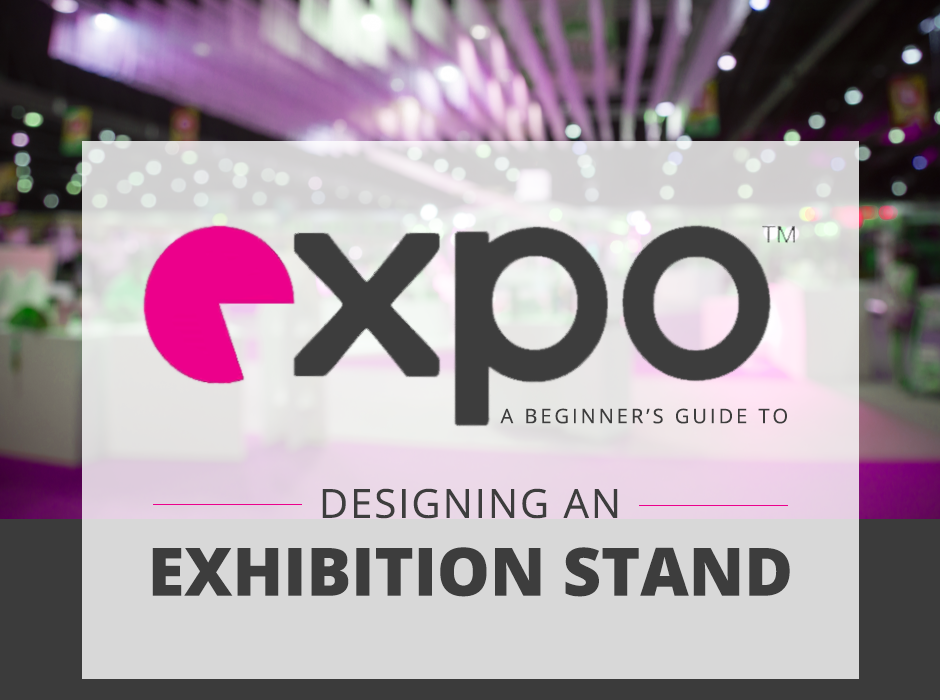 Marketing Exhibition Stand Goal : A beginner s guide to designing an exhibition stand