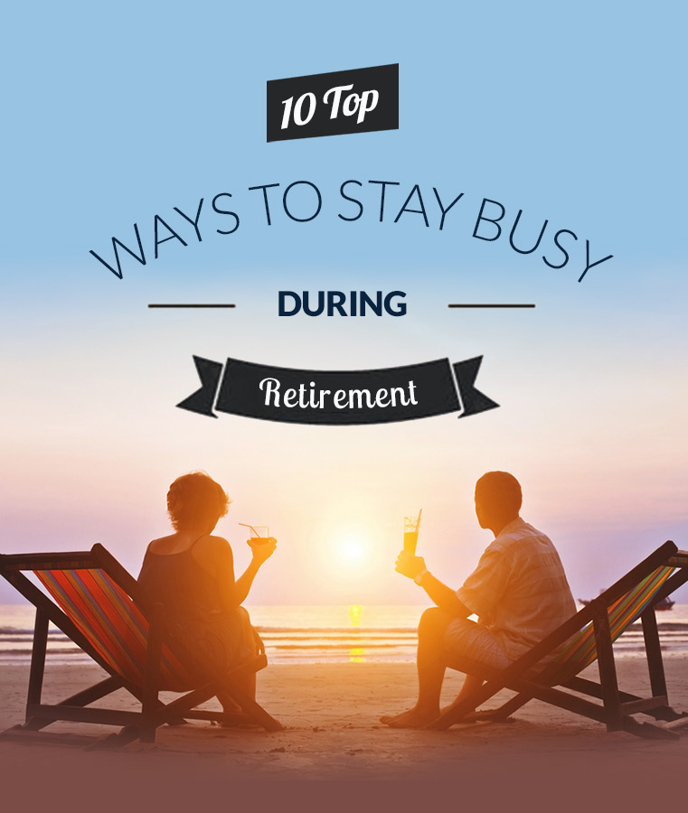 10 Top Ways To Stay Busy During Retirement