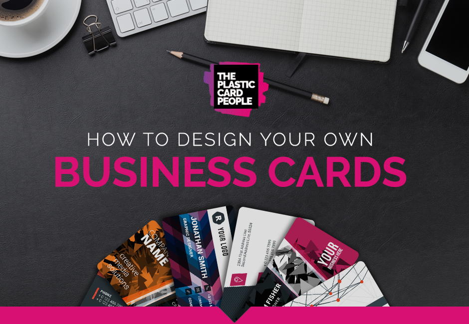 How To Design Your Own Business Cards The Plastic Card People