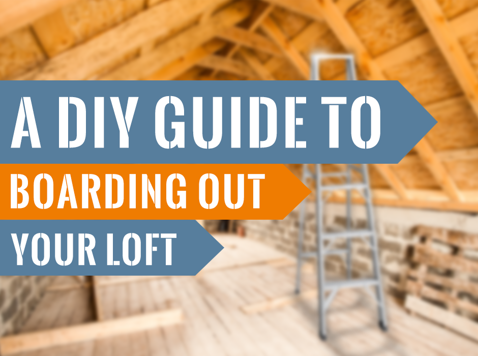 A DIY Guide To Boarding Out Your Loft