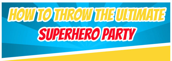 How To Throw The Ultimate Superhero Party